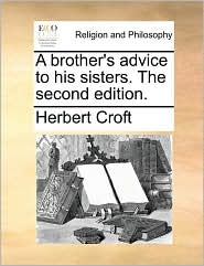 A brother's advice to his sisters. The second edition. - Herbert Croft
