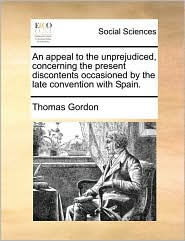 An appeal to the unprejudiced, concerning the present discontents occasioned by the late convention with Spain.