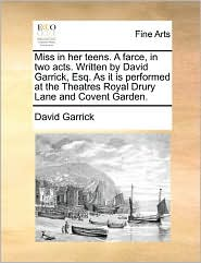 Miss In Her Teens. A Farce, In Two Acts. Written By David Garrick, Esq. As It Is Performed At The Theatres Royal Drury Lane And Covent Garden. - David Garrick