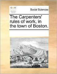The Carpenters' Rules Of Work, In The Town Of Boston. - See Notes Multiple Contributors