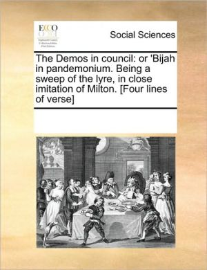 The Demos in council: or 'Bijah in pandemonium. Being a sweep of the lyre, in close imitation of Milton. [Four lines of verse] - See Notes Multiple Contributors