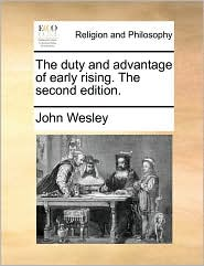 The duty and advantage of early rising. The second edition. - John Wesley