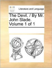 The Devil. / By Mr. John Slade. Volume 1 of 1 - See Notes Multiple Contributors