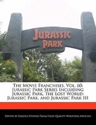 Stevens, Dakota: The Movie Franchises, Vol. 60: Jurassic Park Series Including Jurassic Park, the Lost World: Jurassic Park, and Jurassic Park III