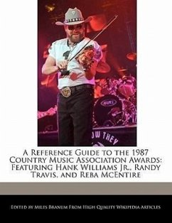 A Reference Guide to the 1987 Country Music Association Awards: Featuring Hank Williams JR., Randy Travis, and Reba McEntire - Branum, Miles