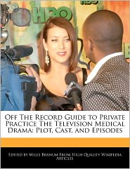 Off The Record Guide To Private Practice The Television Medical Drama - Miles Branum