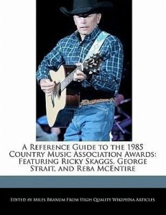 A Reference Guide to the 1985 Country Music Association Awards: Featuring Ricky Skaggs, George Strait, and Reba McEntire - Branum, Miles