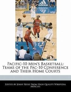 Pacific-10 Men's Basketball: Teams of the Pac-10 Conference and Their Home Courts - Reese, Jenny