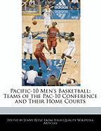 Pacific-10 Men's Basketball: Teams of the Pac-10 Conference and Their Home Courts