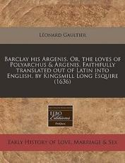 Barclay His Argenis. Or, the Loves of Polyarchus & Argenis. Faithfully Translated Out of Latin Into English. by Kingsmill Long Esquire (1636) - Lonard Gaultier