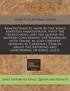 Remonstrances Made by the Kings Maiesties Ambassadour, Vnto the French King and the Queene His Mother Concerning the Marriages with Spaine; As Also Ce
