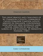The Great Bragge and Challenge of M. Champion a Iesuite, Commonlye Called Edmunde Campion Latelye Arriued in Englande, Contayninge Nyne Articles Here