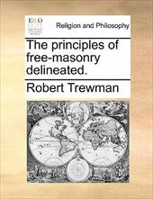 The Principles of Free-Masonry Delineated. - Trewman, Robert