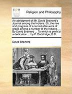 An Abridgment of Mr. David Brainerd's Journal Among the Indians. Or, the Rise and Progress of a Remarkable Work of Grace Among a Number of the Indian