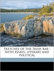 Sketches of the Irish bar: with essays, literary and political - William Henry Curran, Benno Loewy