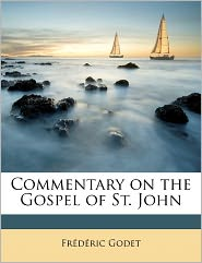 Commentary On The Gospel Of St. John - Fr D Ric Godet