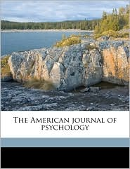 The American journal of psychology - Margaret Floy Washburn, Edward Bradford Titchener, Madison Bentley