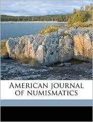 American journal of numismatics - Created by American Numismatic Society