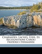 Charmides, Laches, Lysis. Ex Recognitione Caroli Friderici Hermanni
