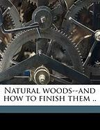 Natural Woods--And How to Finish Them ..