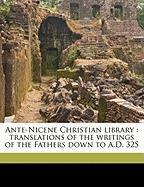 Ante-Nicene Christian Library: Translations of the Writings of the Fathers Down to A.D. 325