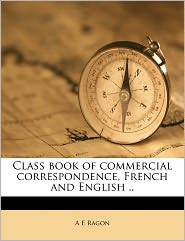 Class book of commercial correspondence, French and English. - A E Ragon