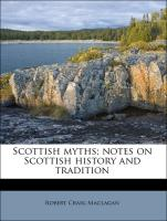 Scottish myths; notes on Scottish history and tradition