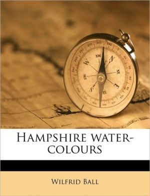 Hampshire water-colours - Wilfrid Ball