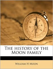 The history of the Moon family - William H Moon