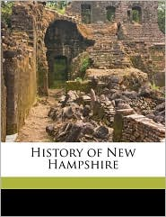 History of New Hampshire Volume 1 - Everett Schermerhorn Stackpole, William F. 1845-1918 Whitcher, James A Ellis