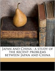 Japan and China: a study of the recent problems between Japan and China