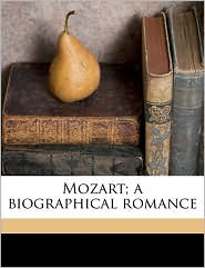 Mozart; A Biographical Romance - Heribert Rau