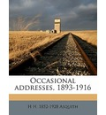 Occasional Addresses, 1893-1916 - H H 1852-1928 Asquith