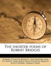 The Shorter Poems of Robert Bridges - Robert Seymour Bridges, Zaehnsdorf Bnd Cu-Banc, Sara Bard Field