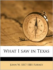 What I saw in Texas - John W. 1817-1881 Forney