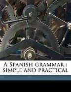 A Spanish Grammar: Simple and Practical