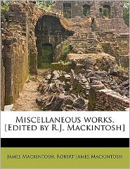 Miscellaneous works. [Edited by R.J. Mackintosh] Volume 3 - James Mackintosh, Robert James Mackintosh
