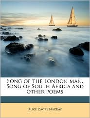 Song of the London man, Song of South Africa and other poems - Alice Dacre MacKay