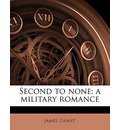 Second to None; A Military Romance - James Grant