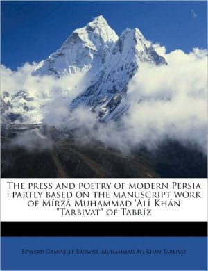 The press and poetry of modern Persia: partly based on the manuscript work of M rz Muhammad 'Al Kh n