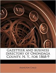 Gazetteer and business directory of Onondaga County, N. Y, for 1868-9 - Hamilton Child