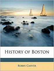 History of Boston - Robin Carver