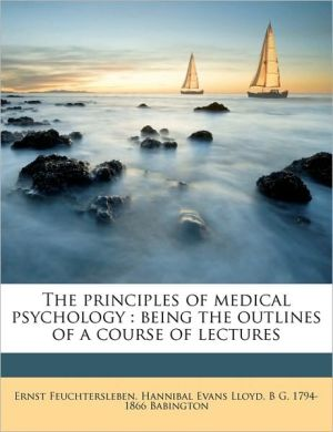 The principles of medical psychology: being the outlines of a course of lectures