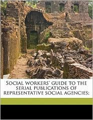 Social workers' guide to the serial publications of representative social agencies; - Elsie Mitchell Rushmore