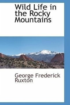 Wild Life in the Rocky Mountains - Ruxton, George Frederick
