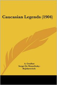 Caucasian Legends (1904) - A. Goulbat