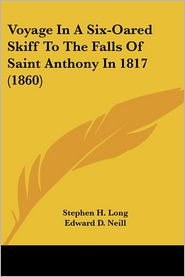 Voyage In A Six-Oared Skiff To The Falls Of Saint Anthony In 1817 (1860) - Stephen H. Long