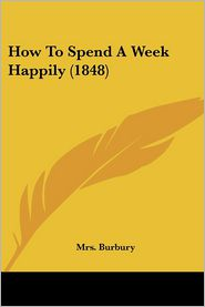 How To Spend A Week Happily (1848) - Mrs. Burbury