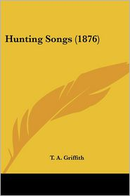 Hunting Songs (1876) - T. A. Griffith