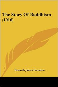 The Story Of Buddhism (1916) - Kenneth James Saunders